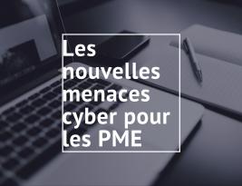 Les nouvelles cyber menaces pour les PME